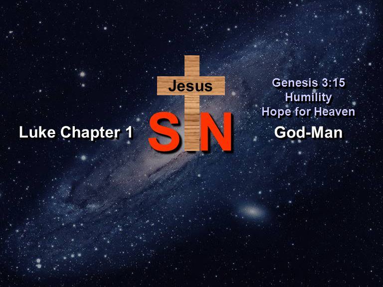 SINSIN God-ManGod-Man Genesis 3:15 Humility Hope for Heaven Genesis 3:15 Humility Hope for Heaven Luke Chapter 1 Jesus