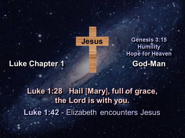 God-ManGod-Man Genesis 3:15 Humility Hope for Heaven Genesis 3:15 Humility Hope for Heaven Luke Chapter 1 Jesus Luke 1:42 - Elizabeth encounters Jesus Luke 1:28 Hail [Mary], full of grace, the Lord is with you.
