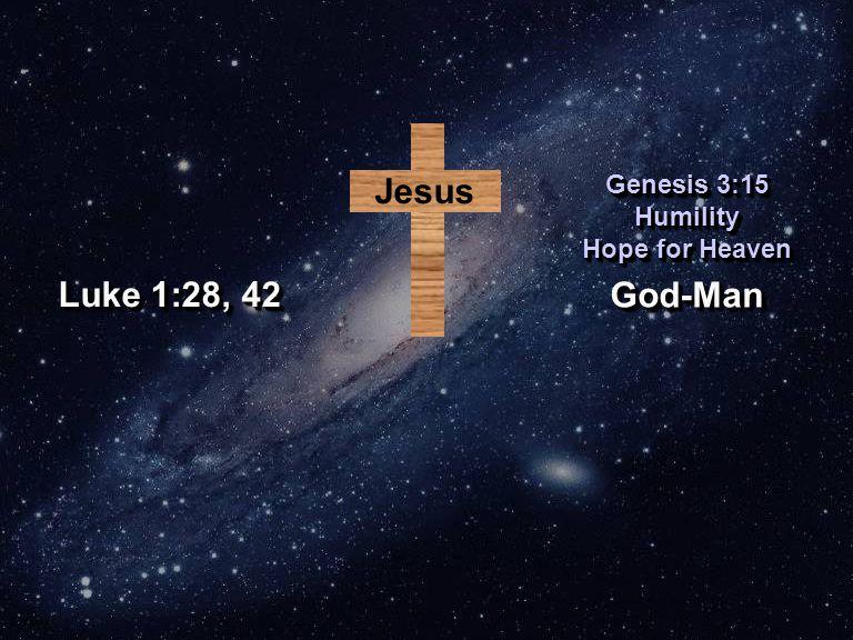 God-ManGod-Man Genesis 3:15 Humility Hope for Heaven Genesis 3:15 Humility Hope for Heaven Luke 1:28, 42 Jesus