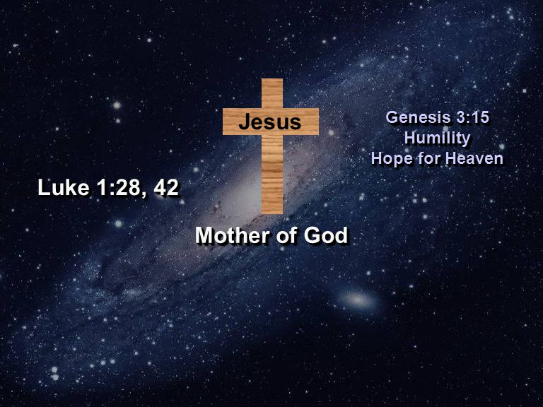 Jesus Genesis 3:15 Humility Hope for Heaven Genesis 3:15 Humility Hope for Heaven Luke 1:28, 42 Mother of God