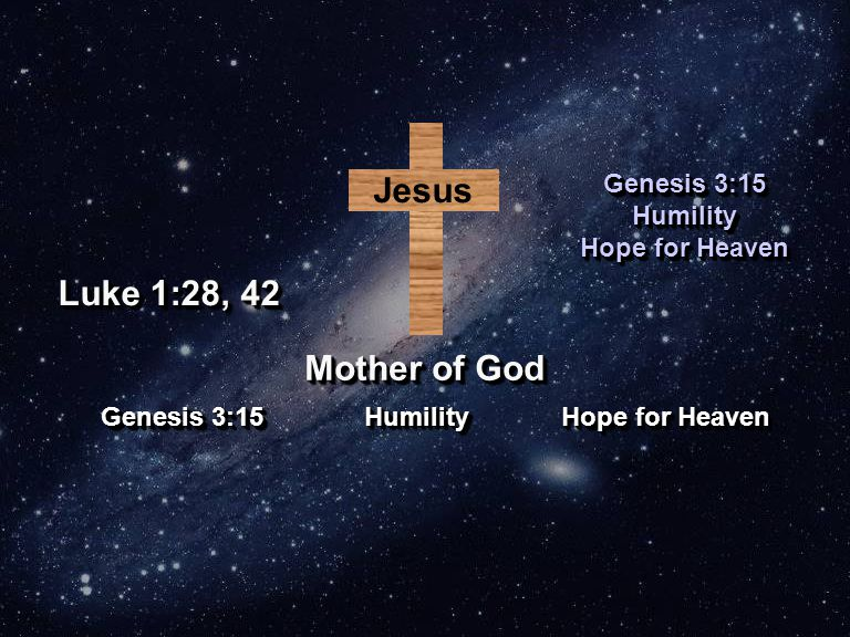 Jesus Mother of God Genesis 3:15 Humility Hope for Heaven Genesis 3:15 Humility Hope for Heaven Genesis 3:15 HumilityHumility Hope for Heaven Luke 1:28, 42