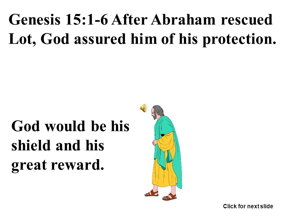 Genesis 15:1-6 After Abraham rescued Lot, God assured him of his protection.