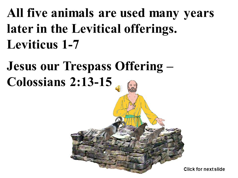 All five animals are used many years later in the Levitical offerings.