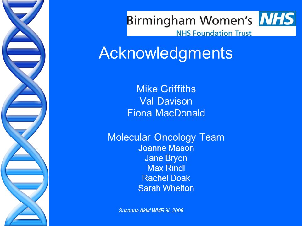 Susanna Akiki WMRGL 2009 Acknowledgments Mike Griffiths Val Davison Fiona MacDonald Molecular Oncology Team Joanne Mason Jane Bryon Max Rindl Rachel Doak Sarah Whelton