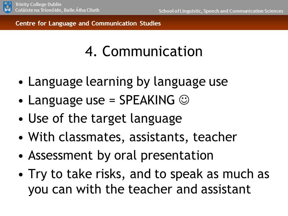 School of Linguistic, Speech and Communication Sciences Trinity College Dublin Coláiste na Tríonóide, Baile Átha Cliath Centre for Language and Communication Studies 4.