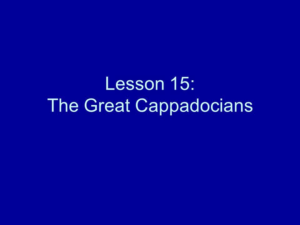 Lesson 15: The Great Cappadocians