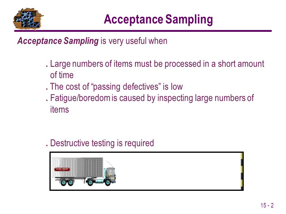 15 - 3 Sampling Plans specify the lot size, sample size, number of samples and acceptance/rejection criteria.