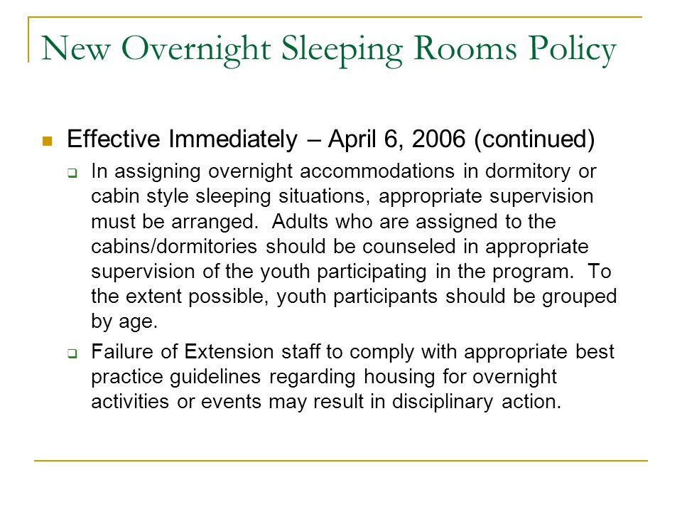 New Overnight Sleeping Rooms Policy Effective Immediately – April 6, 2006 (continued)  In assigning overnight accommodations in dormitory or cabin st