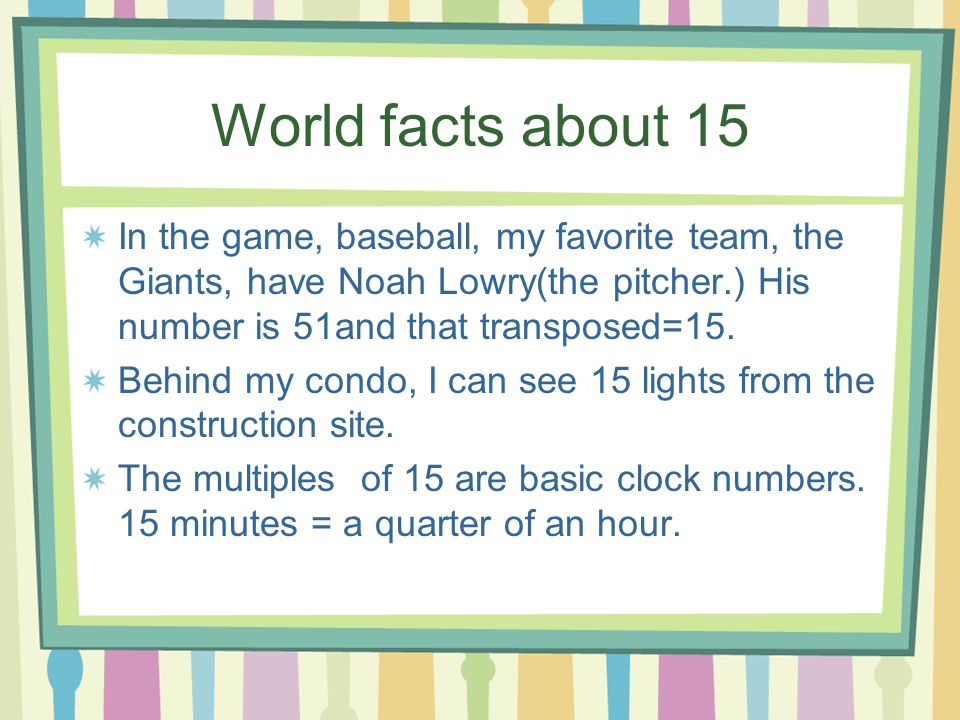 Math facts about 15 15 is composite because the factors of 15 are 1,3,5, and 15. Composite Numbers have more than two factors. The number 15 is also o