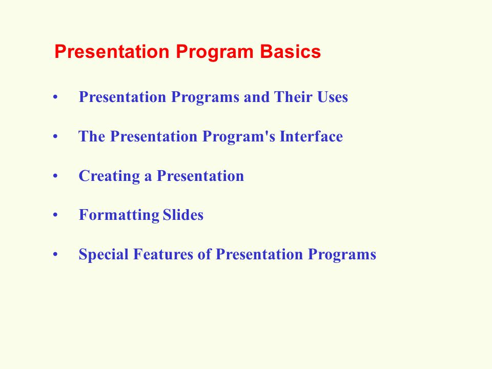 Presentation Programs and Their Uses The Presentation Program s Interface Creating a Presentation Formatting Slides Special Features of Presentation Programs Presentation Program Basics