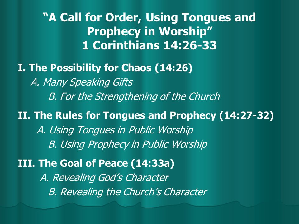 A Call for Order, Using Tongues and Prophecy in Worship 1 Corinthians 14:26-33 I.