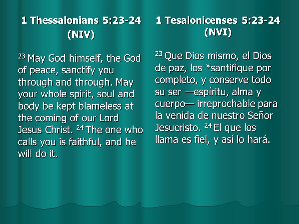 1 Thessalonians 5:23-24 (NIV) 23 May God himself, the God of peace, sanctify you through and through.