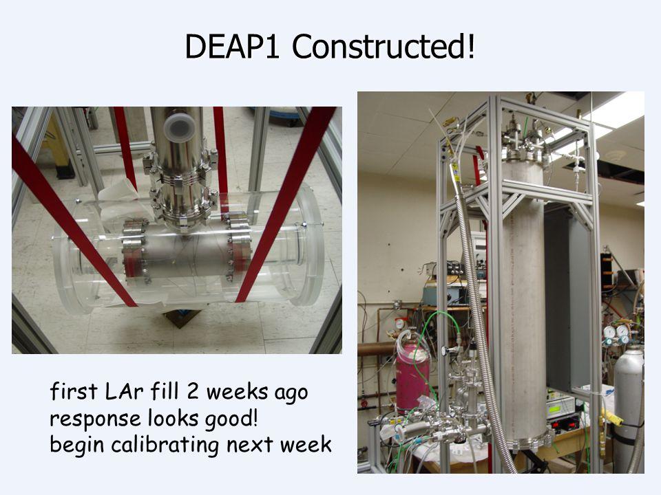 DEAP1 Constructed! first LAr fill 2 weeks ago response looks good! begin calibrating next week