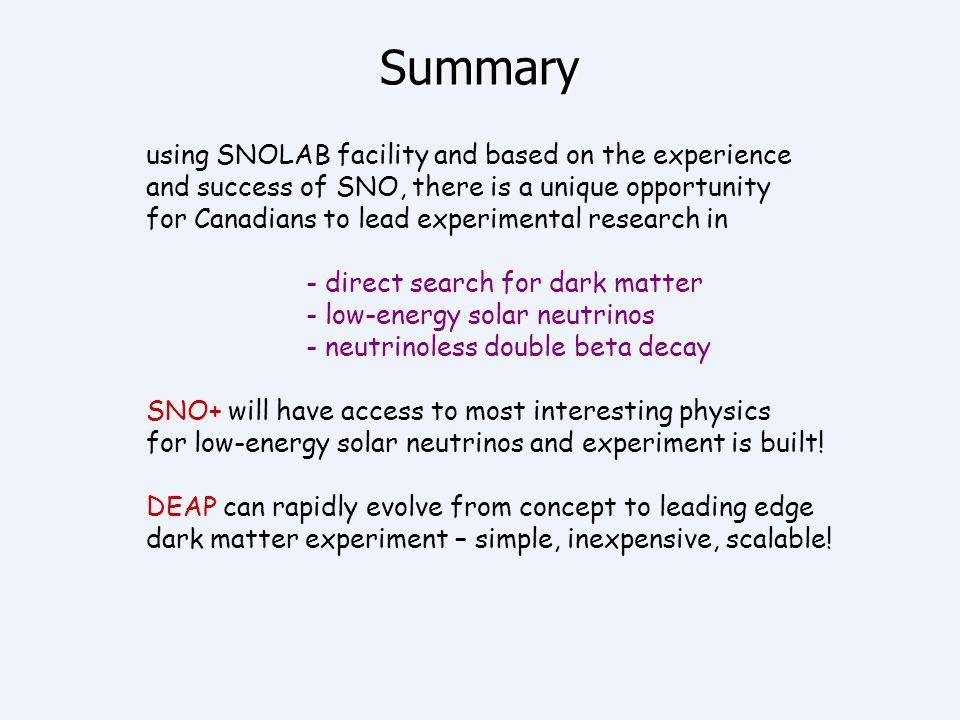 Summary using SNOLAB facility and based on the experience and success of SNO, there is a unique opportunity for Canadians to lead experimental researc