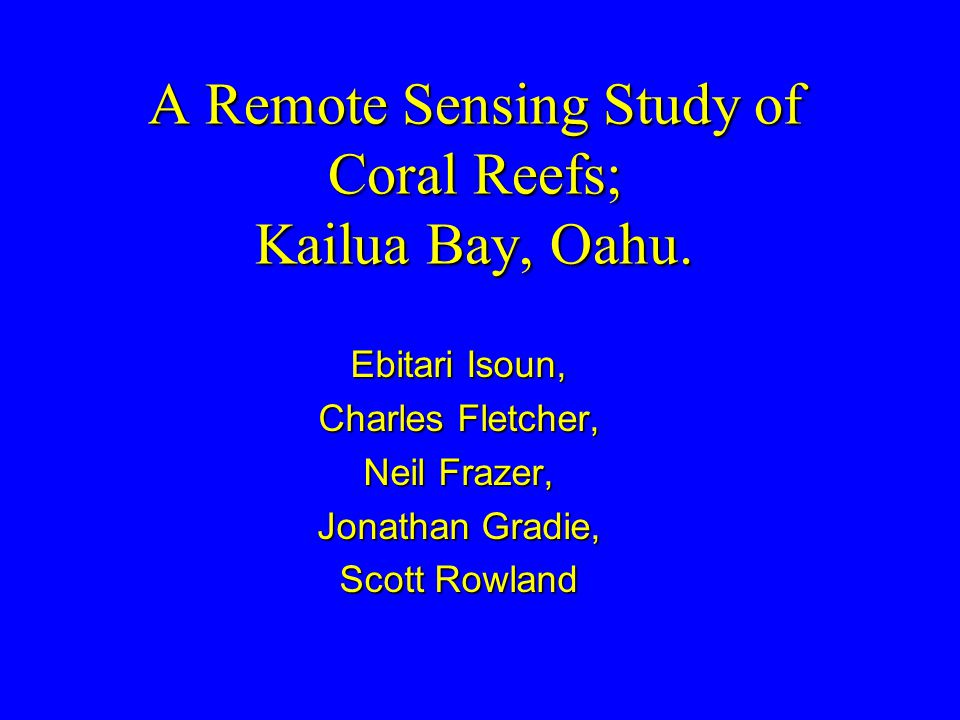 A Remote Sensing Study of Coral Reefs; Kailua Bay, Oahu.