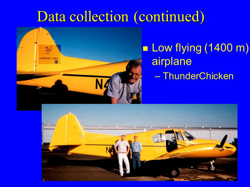 Data collection (continued) n Low flying (1400 m) airplane –ThunderChicken