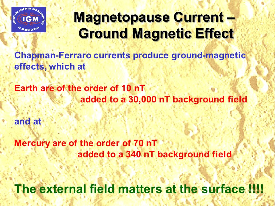 Magnetopause Current – Ground Magnetic Effect Magnetopause Current – Ground Magnetic Effect Chapman-Ferraro currents produce ground-magnetic effects,