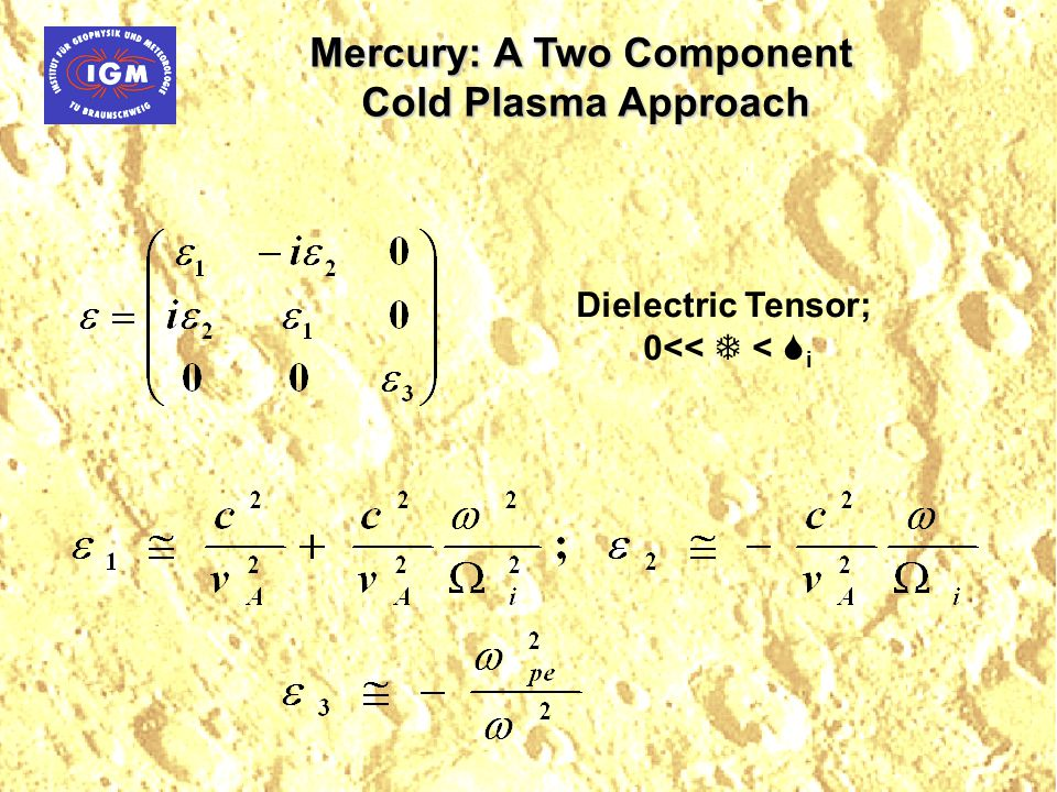 Dielectric Tensor; 0<<  <  i Mercury: A Two Component Cold Plasma Approach