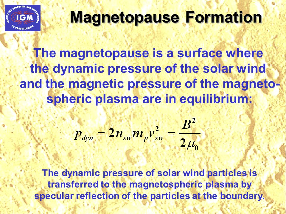 Magnetopause Formation The magnetopause is a surface where the dynamic pressure of the solar wind and the magnetic pressure of the magneto- spheric pl