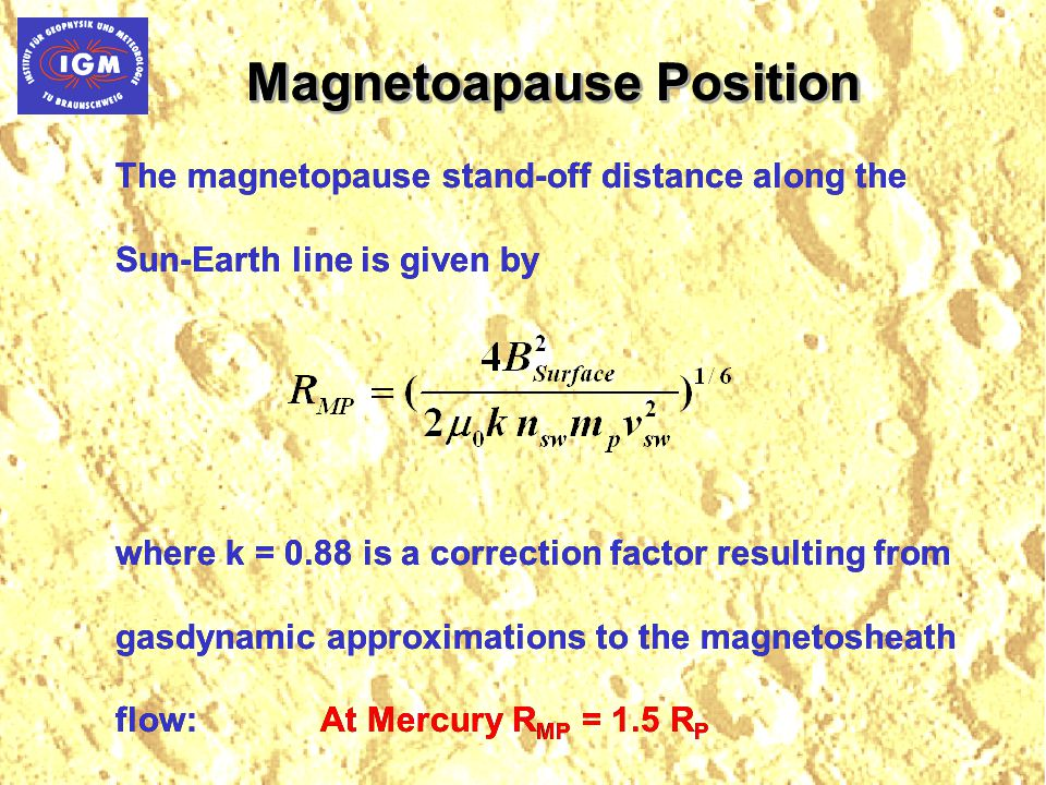 Magnetoapause Position The magnetopause stand-off distance along the Sun-Earth line is given by where k = 0.88 is a correction factor resulting from g