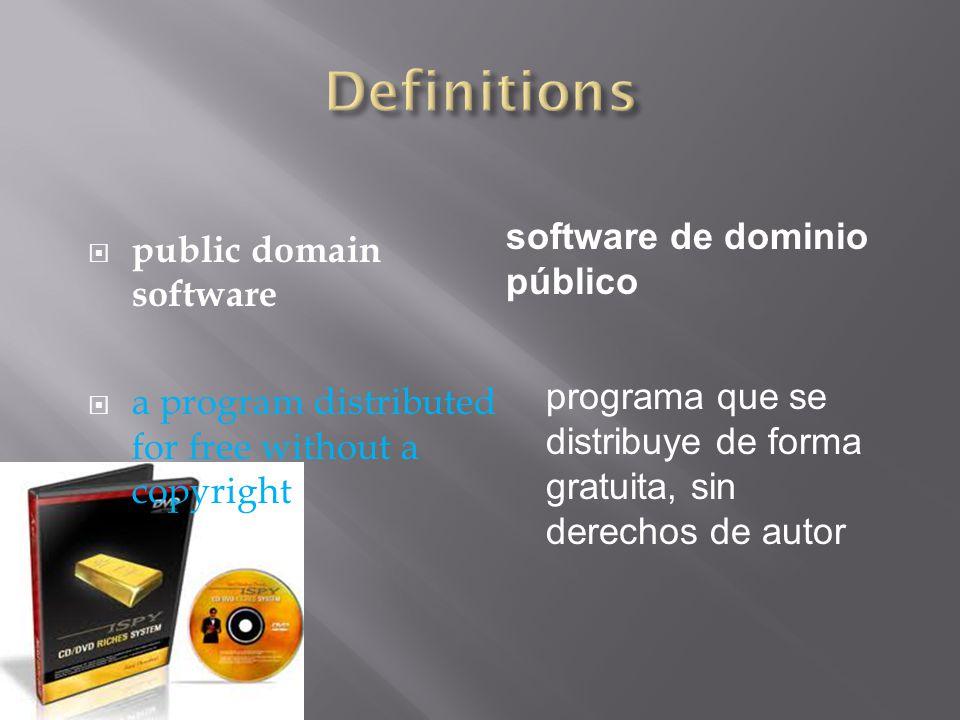  public domain software  a program distributed for free without a copyright software de dominio público programa que se distribuye de forma gratuita, sin derechos de autor