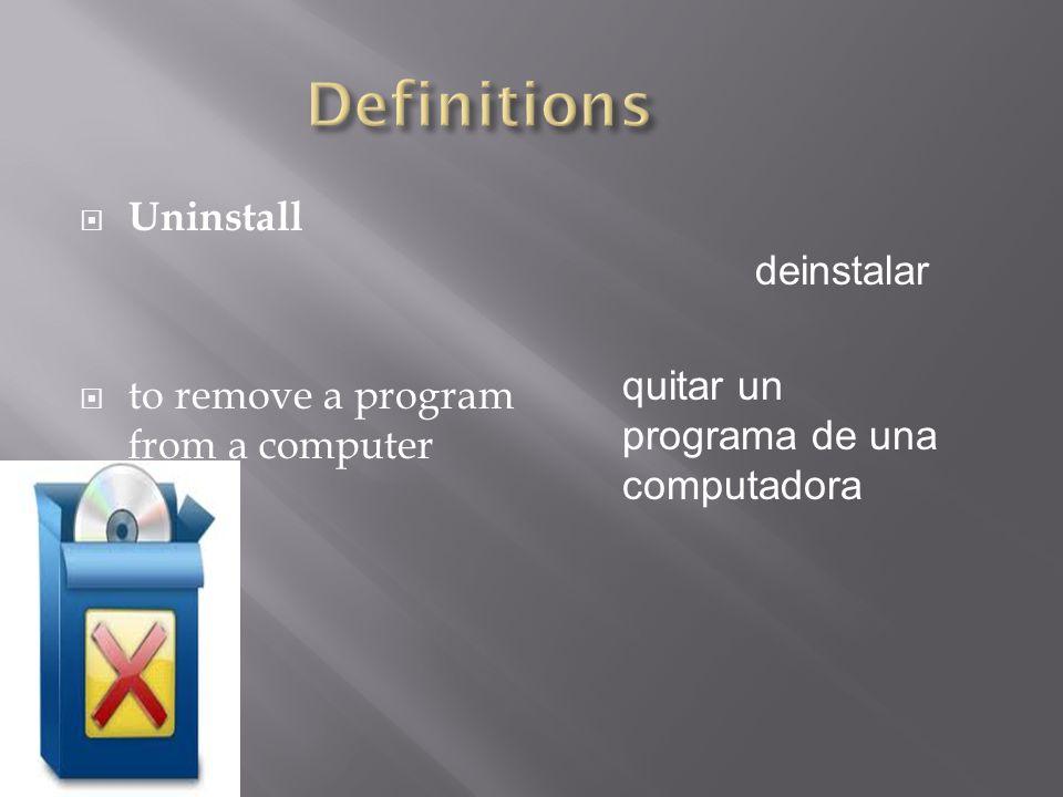  Uninstall  to remove a program from a computer deinstalar quitar un programa de una computadora