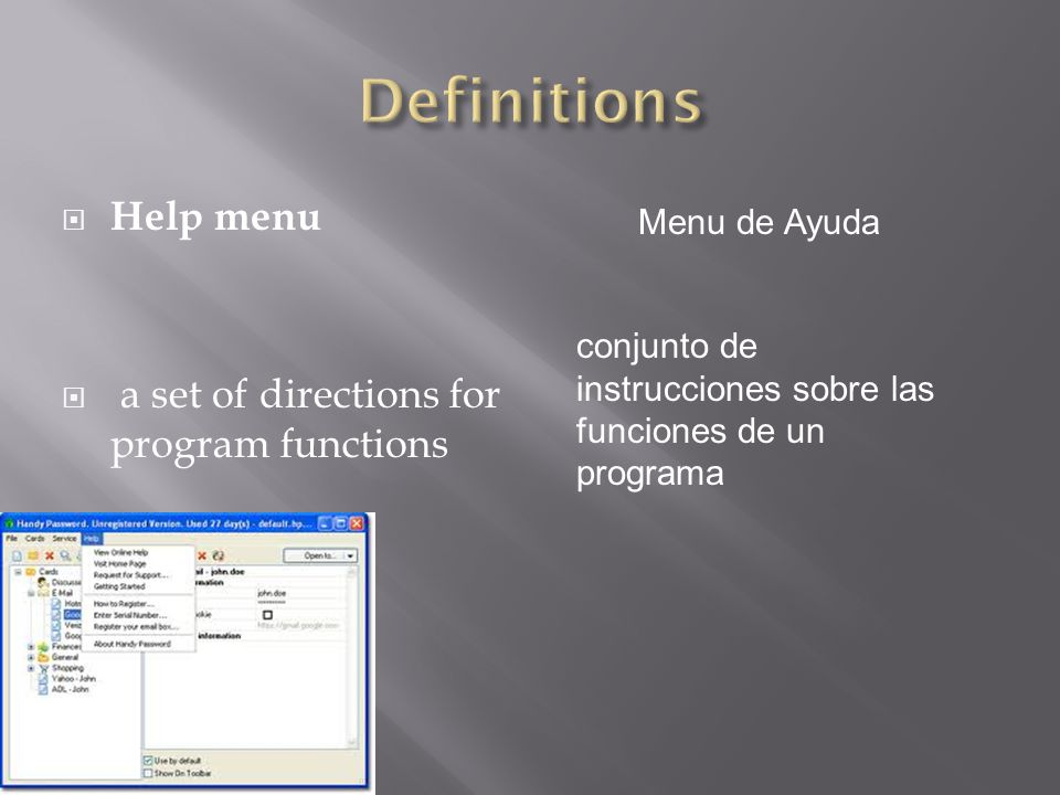  Help menu  a set of directions for program functions Menu de Ayuda conjunto de instrucciones sobre las funciones de un programa