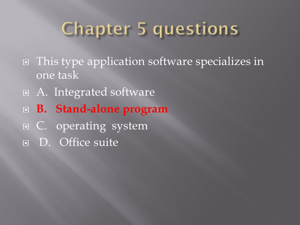  This type application software specializes in one task  A.
