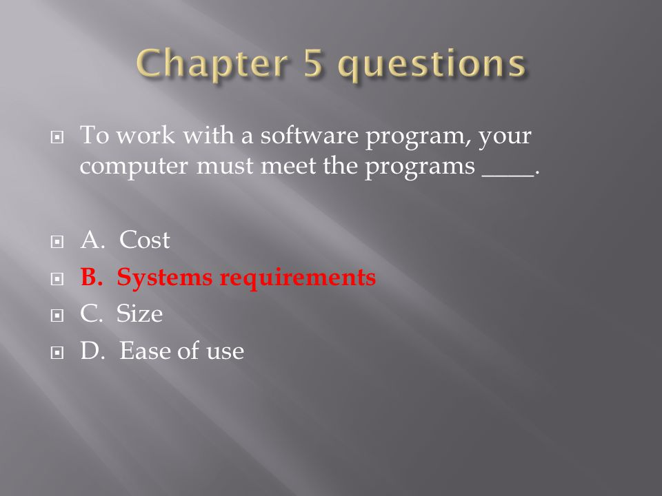  To work with a software program, your computer must meet the programs ____.