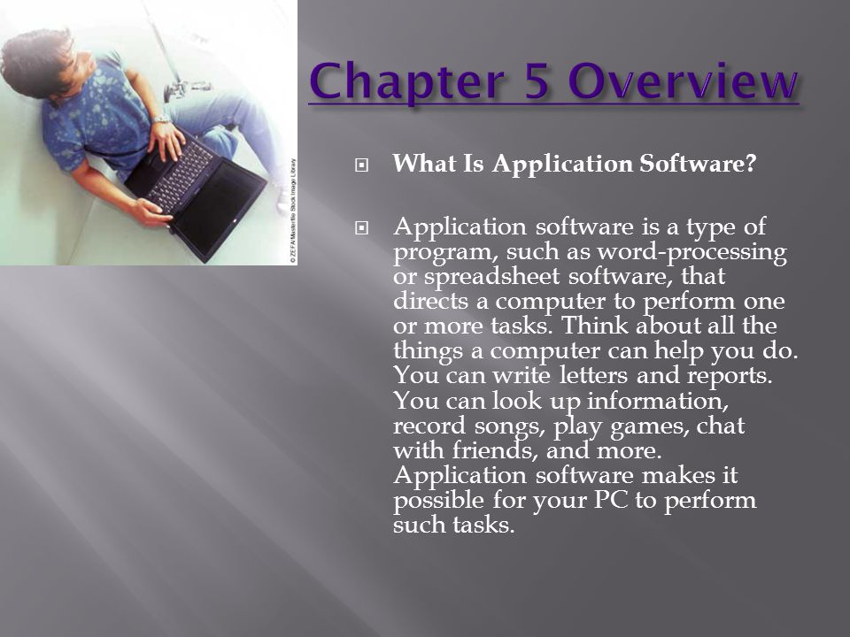  What does application software do?  It performs a specific job and task.