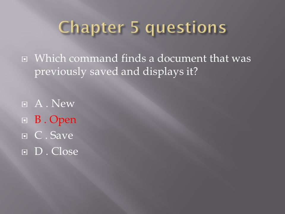  Which command finds a document that was previously saved and displays it.