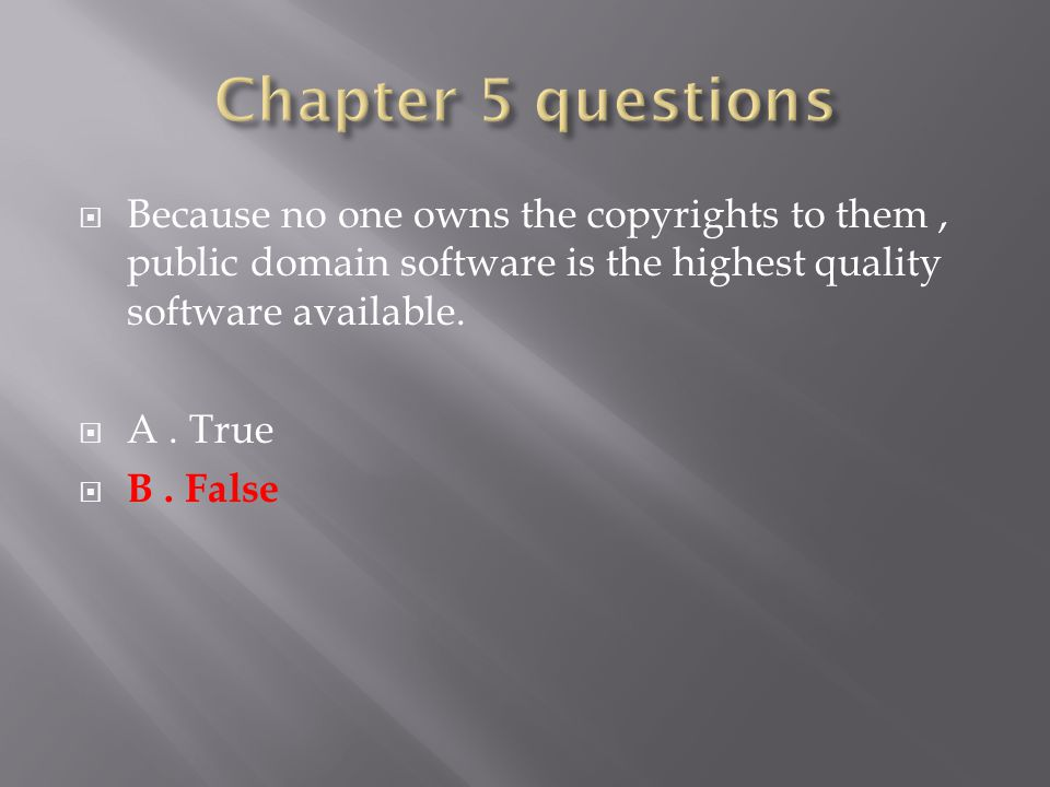  Because no one owns the copyrights to them, public domain software is the highest quality software available.