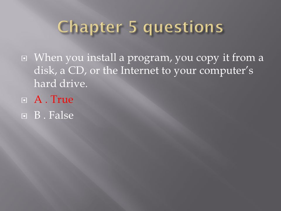  When you install a program, you copy it from a disk, a CD, or the Internet to your computer's hard drive.