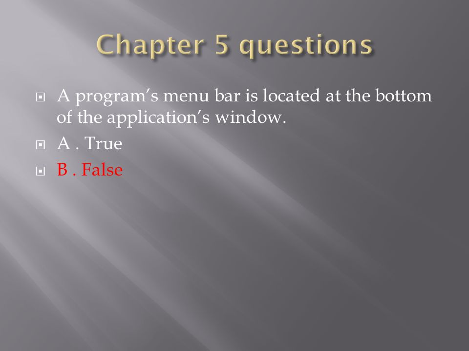  A program's menu bar is located at the bottom of the application's window.  A. True  B. False