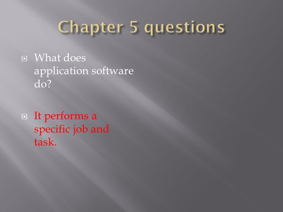  What does application software do  It performs a specific job and task.