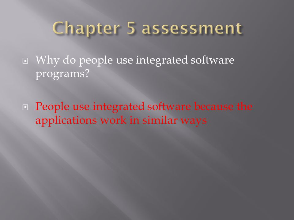  Why do people use integrated software programs.