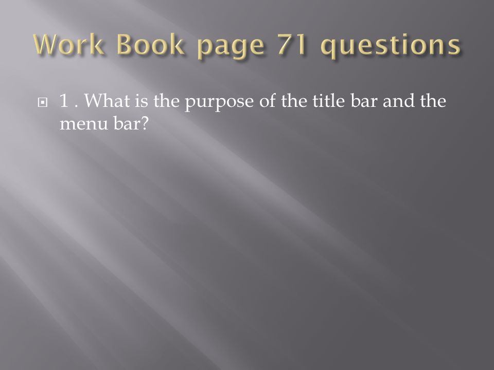  1. What is the purpose of the title bar and the menu bar