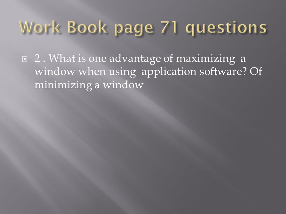  2. What is one advantage of maximizing a window when using application software.