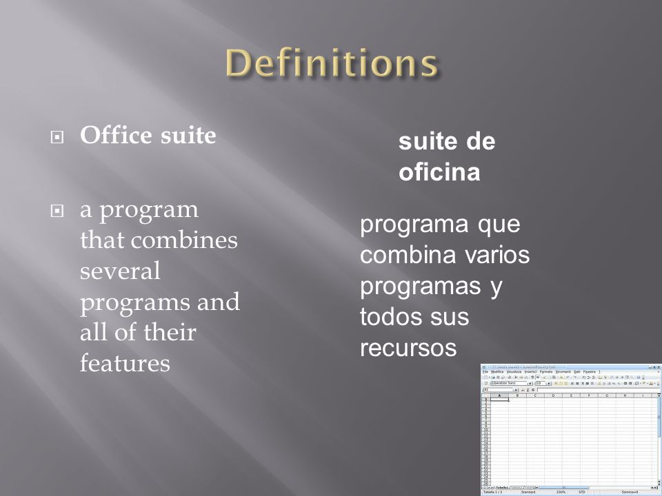  Office suite  a program that combines several programs and all of their features suite de oficina programa que combina varios programas y todos sus recursos