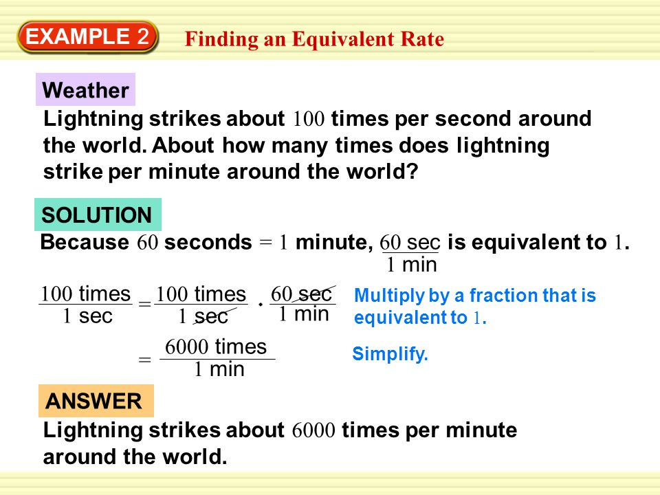 EXAMPLE 2 Finding an Equivalent Rate Weather Lightning strikes about 100 times per second around the world.