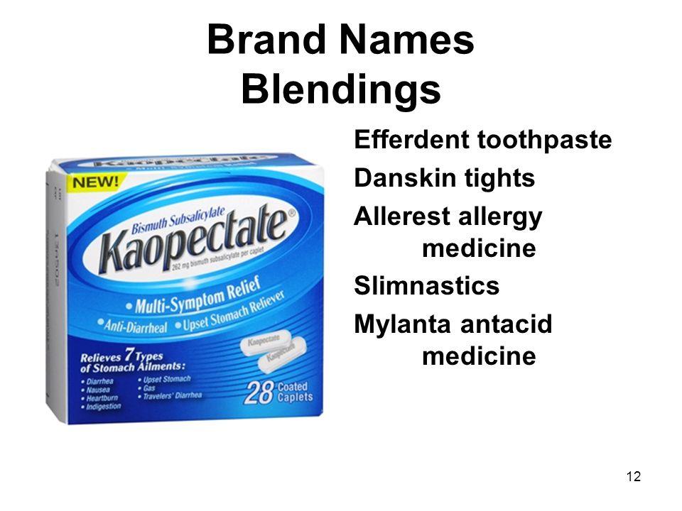Brand Names Blendings 12 Efferdent toothpaste Danskin tights Allerest allergy medicine Slimnastics Mylanta antacid medicine