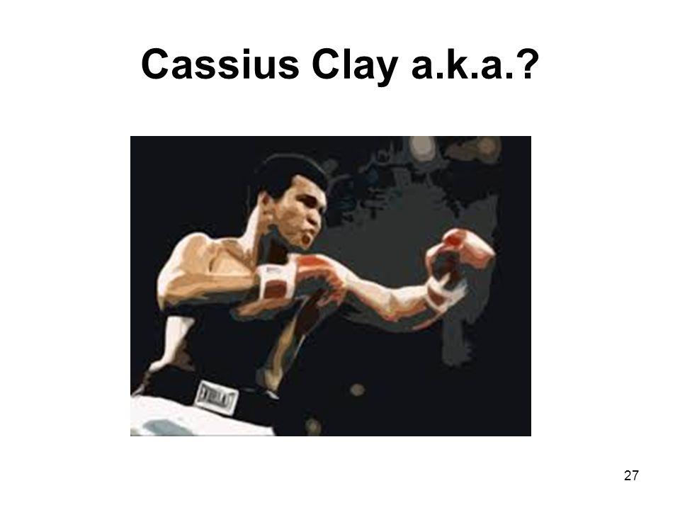 Cassius Clay a.k.a.? 27