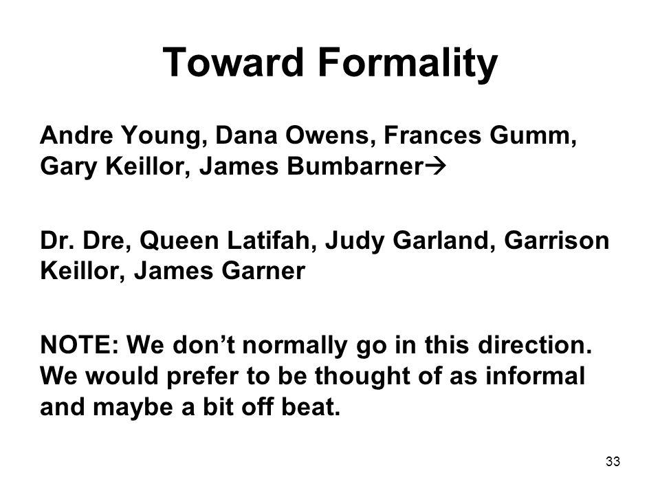 33 Toward Formality Andre Young, Dana Owens, Frances Gumm, Gary Keillor, James Bumbarner  Dr. Dre, Queen Latifah, Judy Garland, Garrison Keillor, Jam