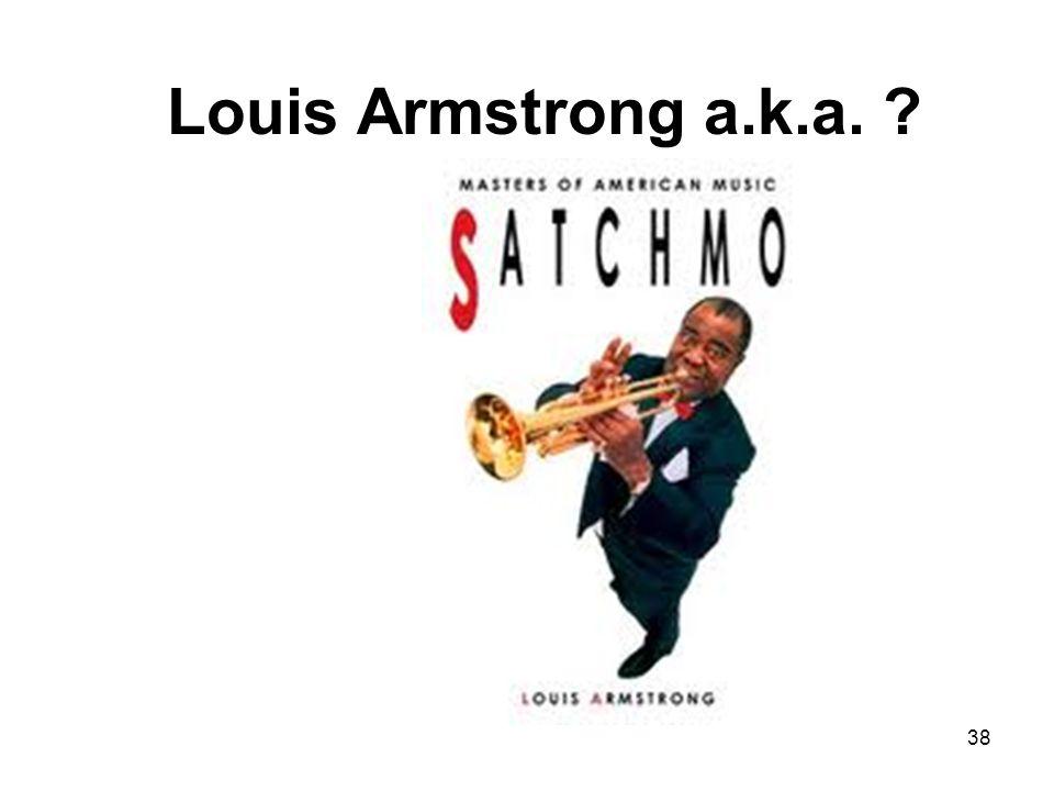 Louis Armstrong a.k.a. ? 38