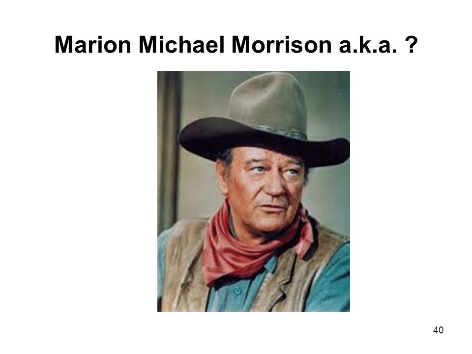 Marion Michael Morrison a.k.a. ? 40