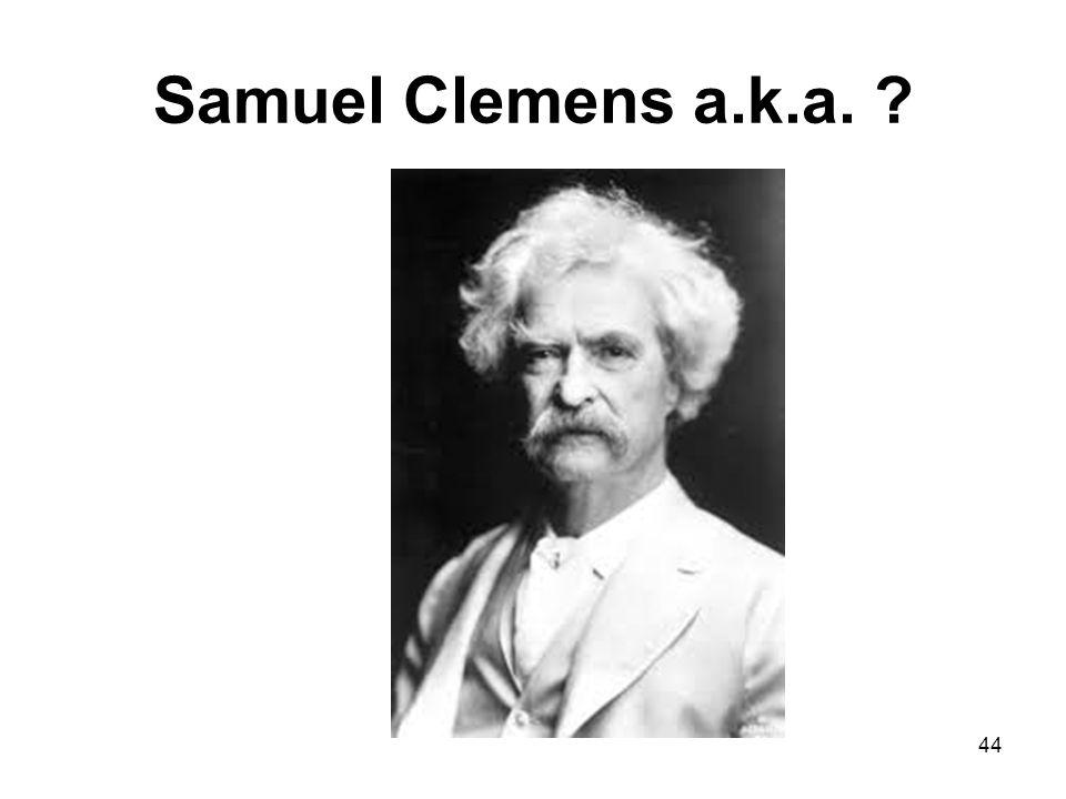 Samuel Clemens a.k.a. ? 44