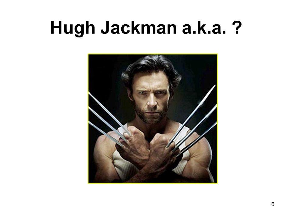 Hugh Jackman a.k.a. ? 6