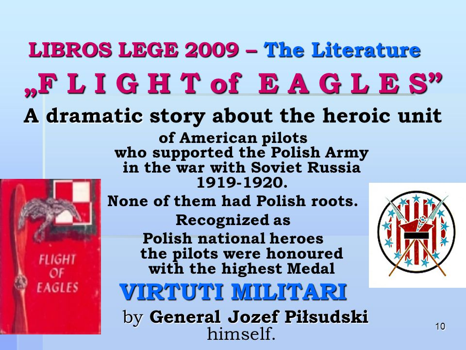 "10 LIBROS LEGE 2009 – The Literature "" F L I G H T of E A G L E S A dramatic A dramatic story about the heroic unit of American pilots who supported the Polish Army in the war with Soviet Russia 1919-1920."