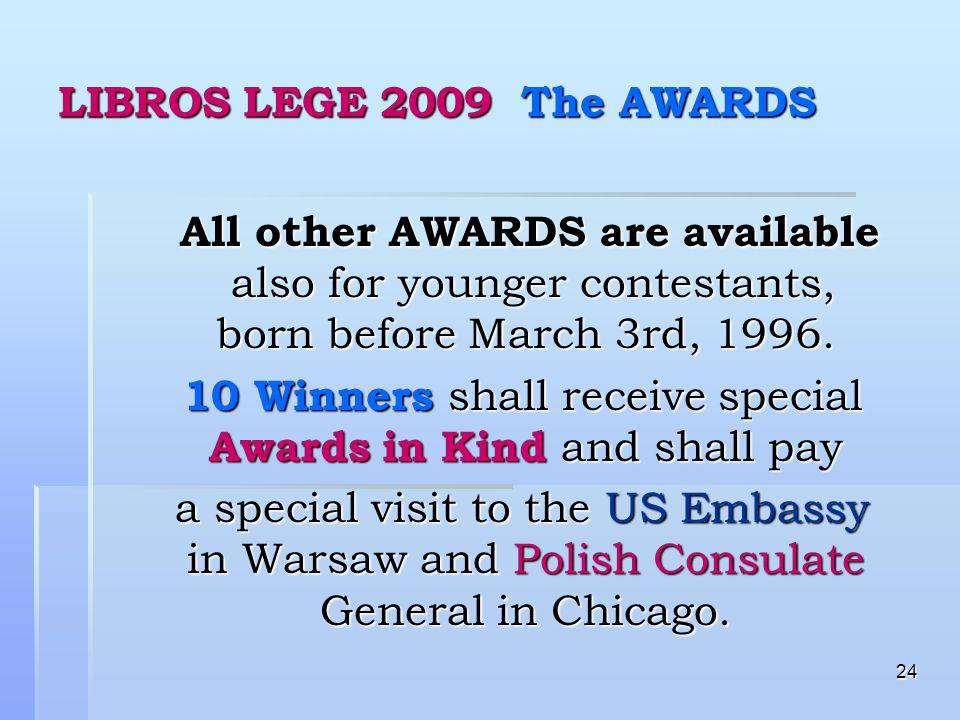 24 LIBROS LEGE 2009 The AWARDS All other AWARDS are available also for younger contestants, born before March 3rd, 1996.