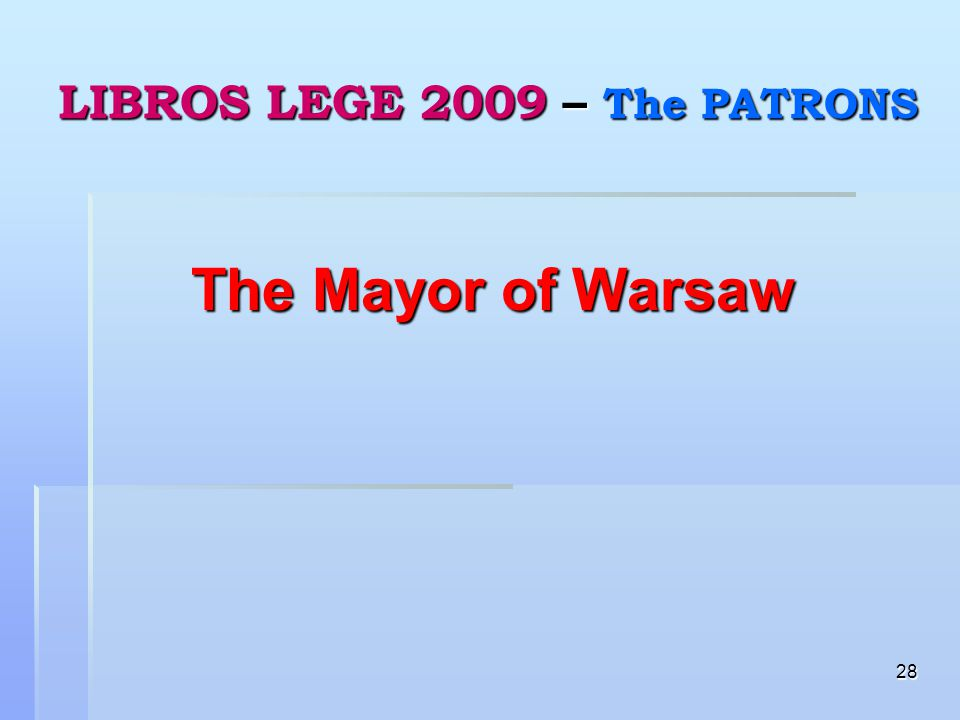 28 LIBROS LEGE 2009 – The PATRONS The Mayor of Warsaw